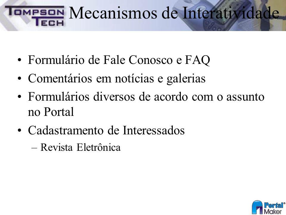 Mecanismos de Interatividade Formulário de Fale Conosco e FAQ Comentários em notícias e galerias Formulários diversos de acordo com o assunto no Porta