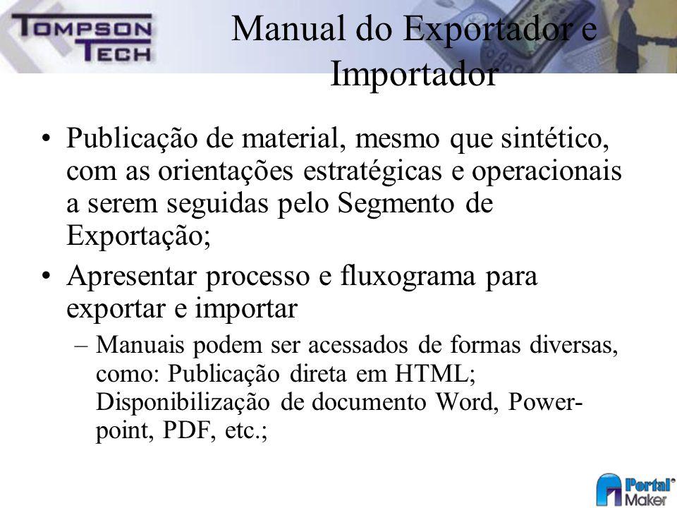 Manual do Exportador e Importador Publicação de material, mesmo que sintético, com as orientações estratégicas e operacionais a serem seguidas pelo Se