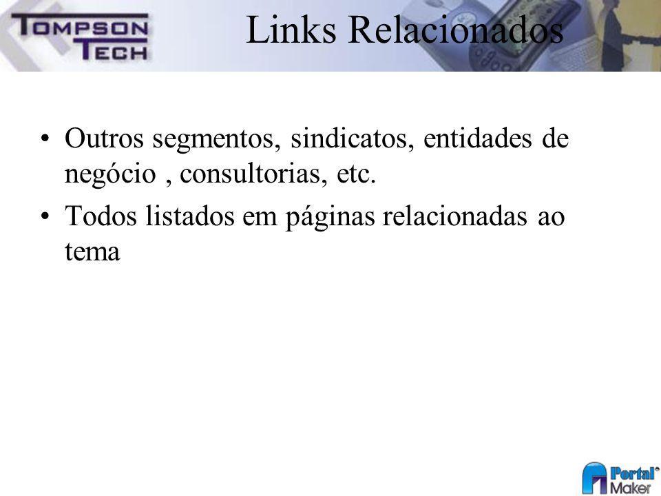 Links Relacionados Outros segmentos, sindicatos, entidades de negócio, consultorias, etc. Todos listados em páginas relacionadas ao tema