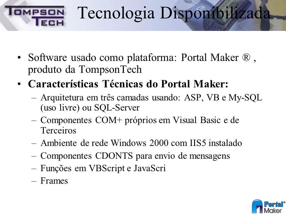 Tecnologia Disponibilizada Software usado como plataforma: Portal Maker ®, produto da TompsonTech Características Técnicas do Portal Maker: –Arquitetu