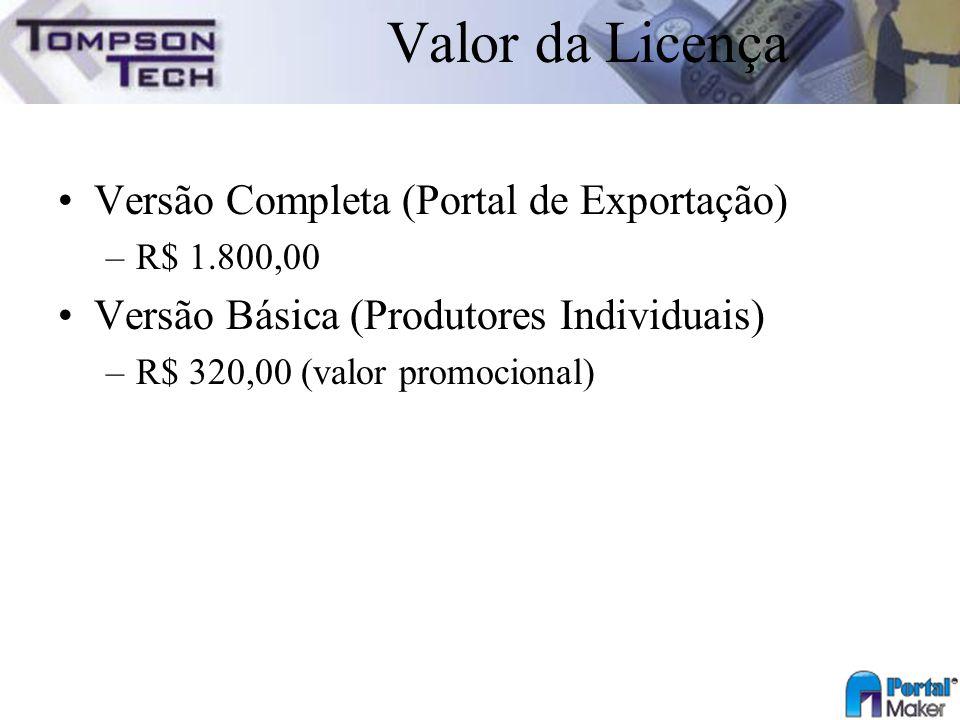 Valor da Licença Versão Completa (Portal de Exportação) –R$ 1.800,00 Versão Básica (Produtores Individuais) –R$ 320,00 (valor promocional)