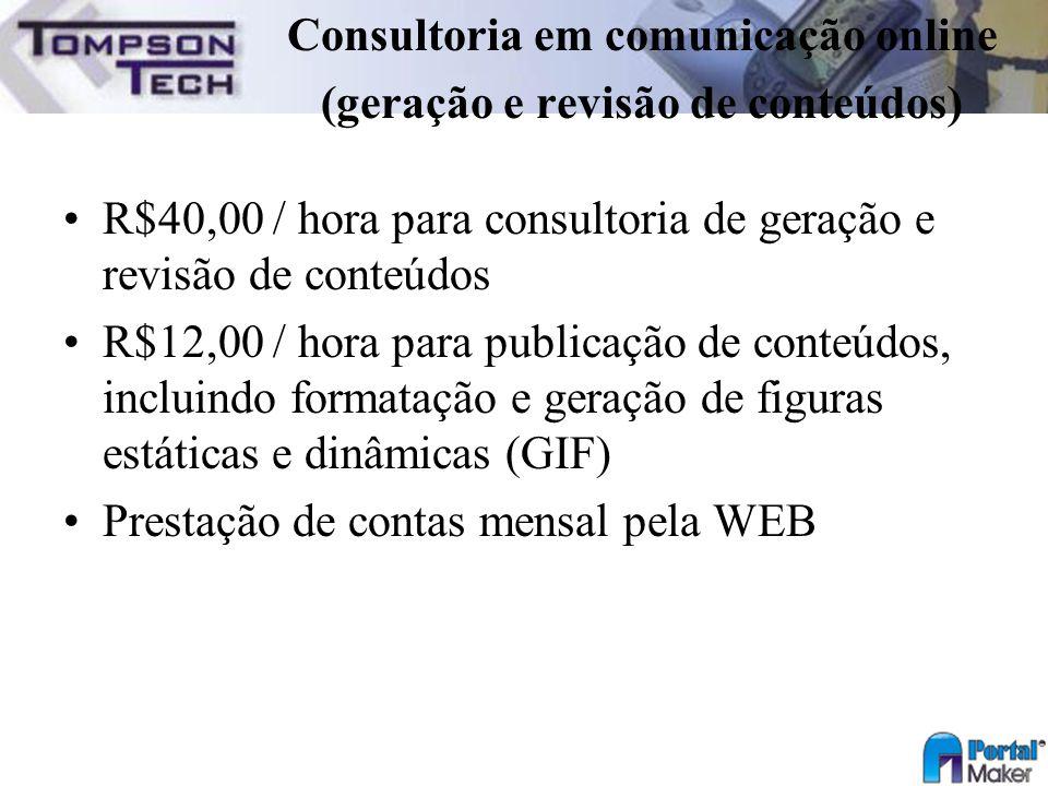 Consultoria em comunicação online (geração e revisão de conteúdos) R$40,00 / hora para consultoria de geração e revisão de conteúdos R$12,00 / hora pa
