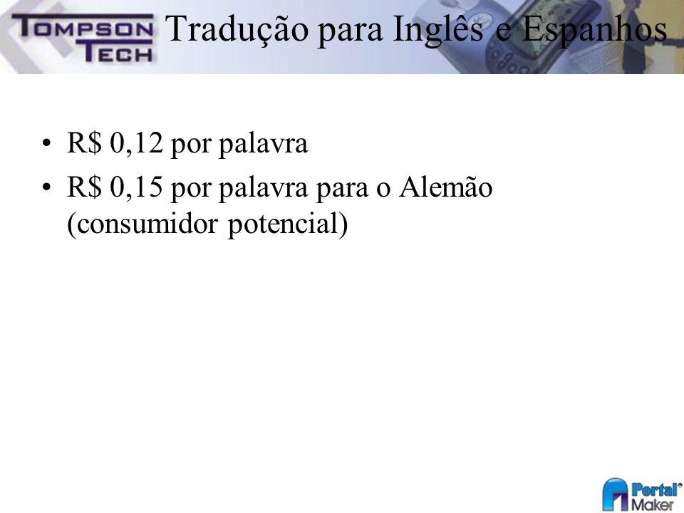 Tradução para Inglês e Espanhos R$ 0,12 por palavra R$ 0,15 por palavra para o Alemão (consumidor potencial)