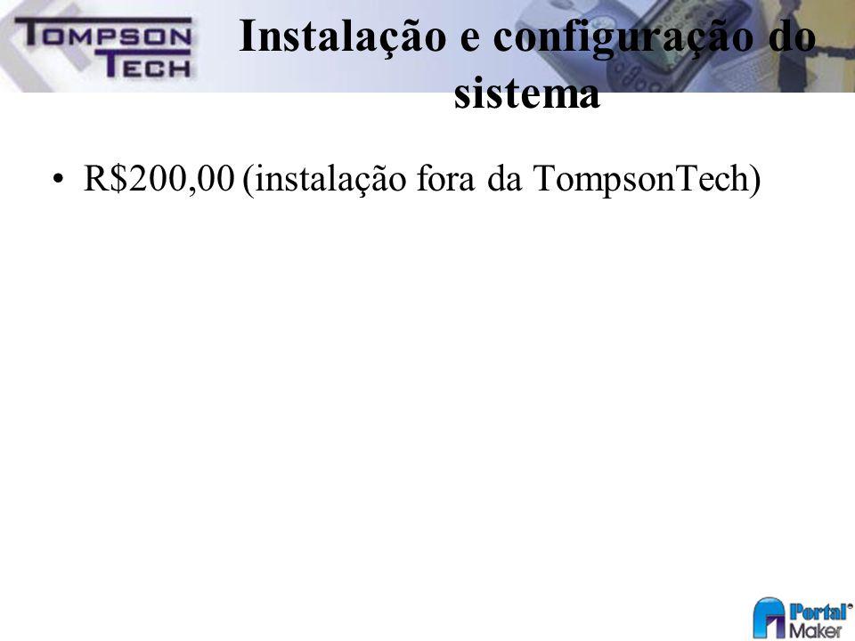Instalação e configuração do sistema R$200,00 (instalação fora da TompsonTech)