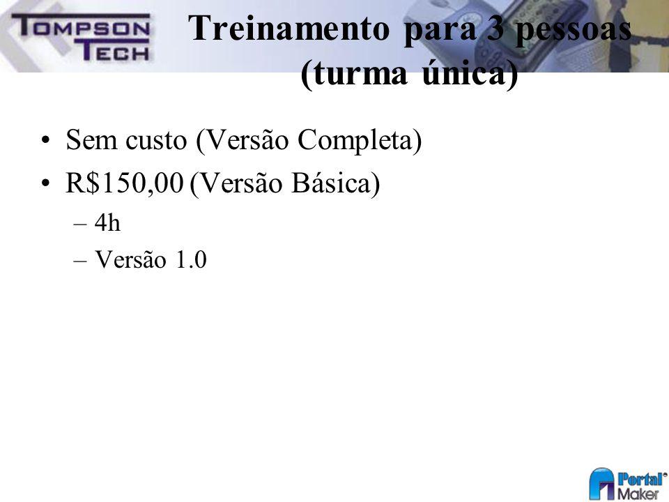 Treinamento para 3 pessoas (turma única) Sem custo (Versão Completa) R$150,00 (Versão Básica) –4h –Versão 1.0