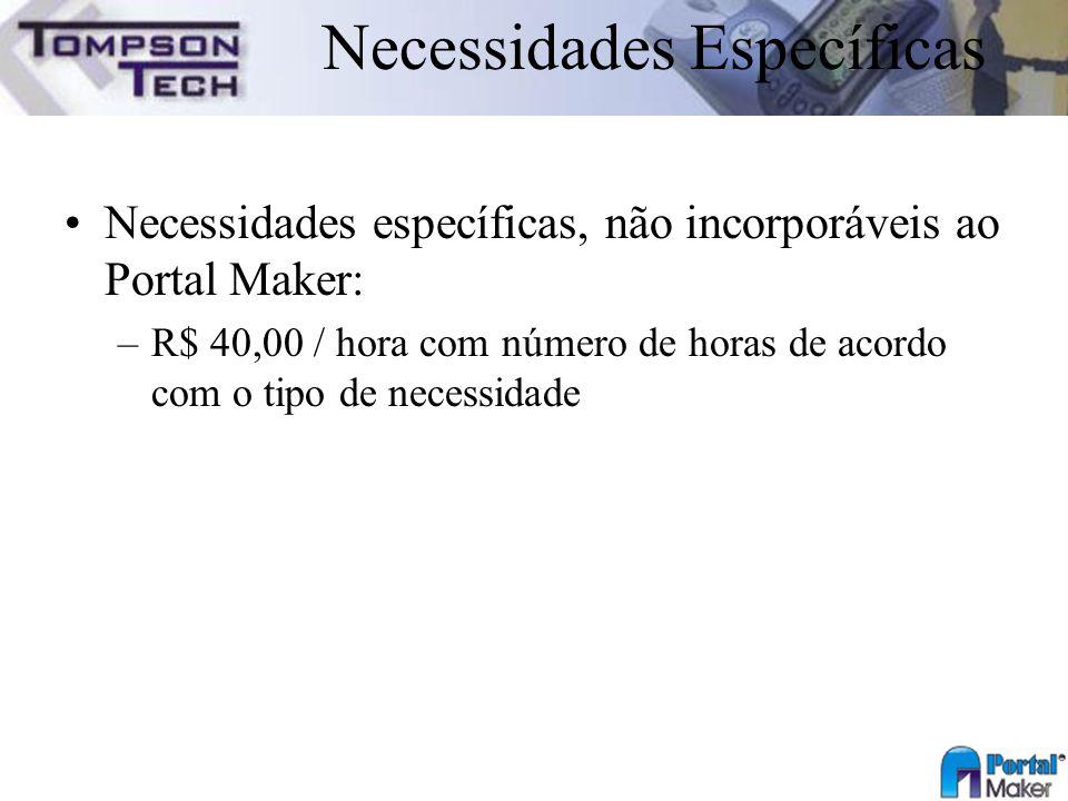 Necessidades Específicas Necessidades específicas, não incorporáveis ao Portal Maker: –R$ 40,00 / hora com número de horas de acordo com o tipo de nec