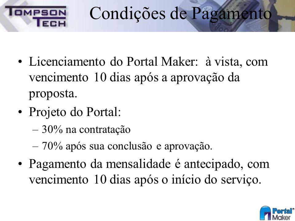 Condições de Pagamento Licenciamento do Portal Maker: à vista, com vencimento 10 dias após a aprovação da proposta. Projeto do Portal: –30% na contrat