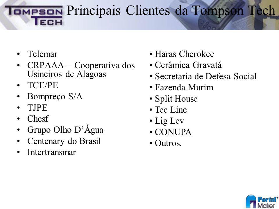 Principais Clientes da Tompson Tech Telemar CRPAAA – Cooperativa dos Usineiros de Alagoas TCE/PE Bompreço S/A TJPE Chesf Grupo Olho DÁgua Centenary do