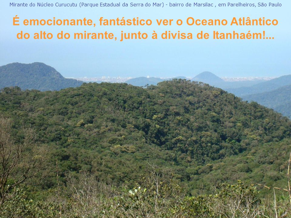 Sinta a grandeza da Serra do Mar, que se espalha por centenas de quilômetros margeando o litoral...