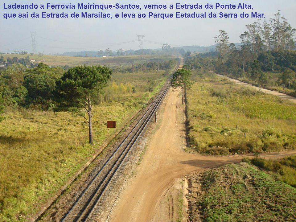 Ladeando a Ferrovia Mairinque-Santos, vemos a Estrada da Ponte Alta, que sai da Estrada de Marsilac, e leva ao Parque Estadual da Serra do Mar.