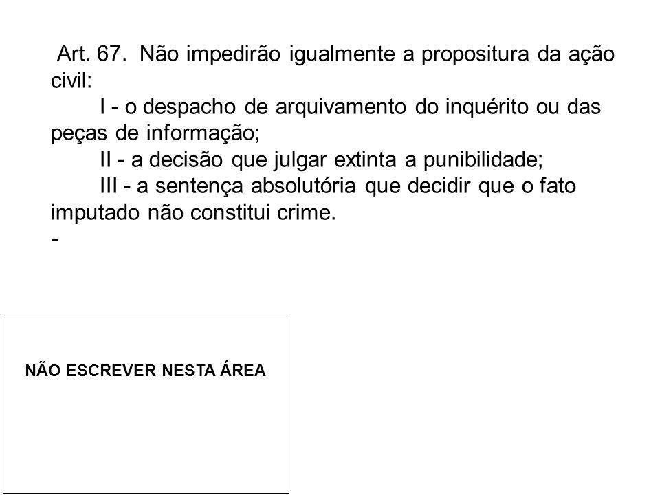 Art. 67. Não impedirão igualmente a propositura da ação civil: I - o despacho de arquivamento do inquérito ou das peças de informação; II - a decisão