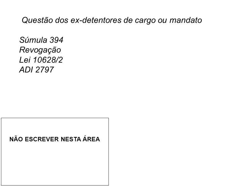 Questão dos ex-detentores de cargo ou mandato Súmula 394 Revogação Lei 10628/2 ADI 2797 NÃO ESCREVER NESTA ÁREA
