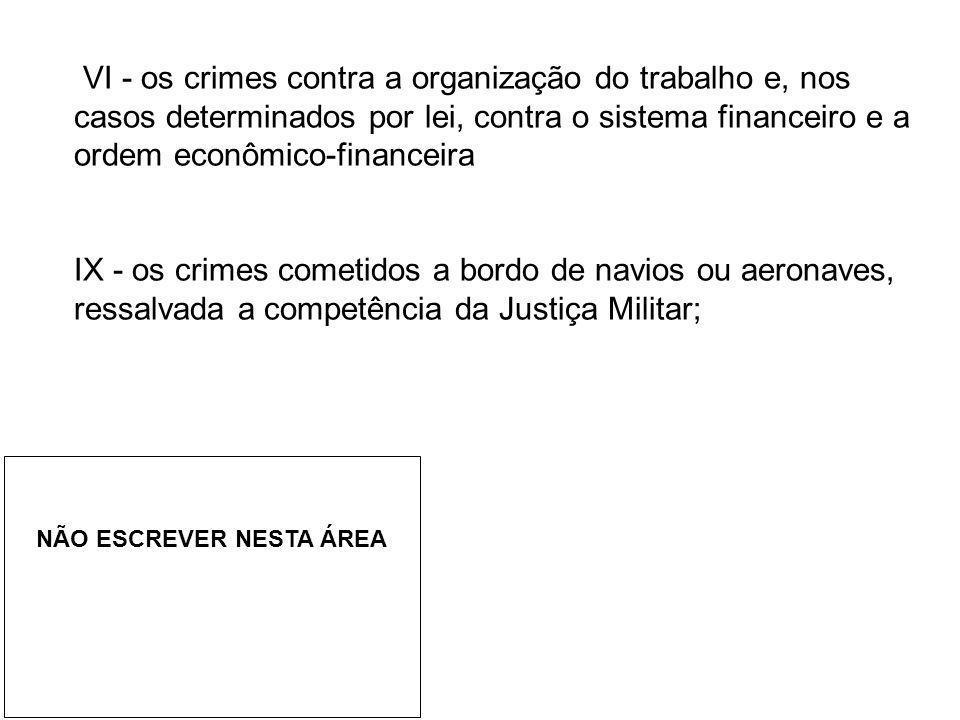 VI - os crimes contra a organização do trabalho e, nos casos determinados por lei, contra o sistema financeiro e a ordem econômico-financeira IX - os