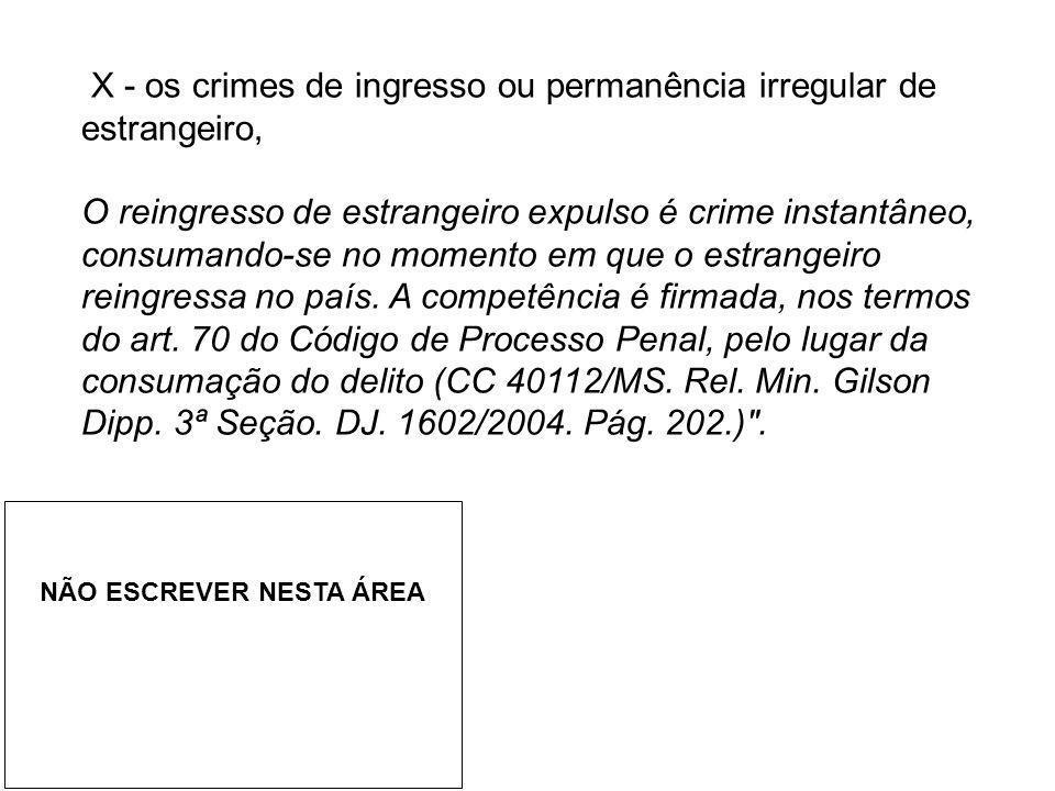 X - os crimes de ingresso ou permanência irregular de estrangeiro, O reingresso de estrangeiro expulso é crime instantâneo, consumando-se no momento e