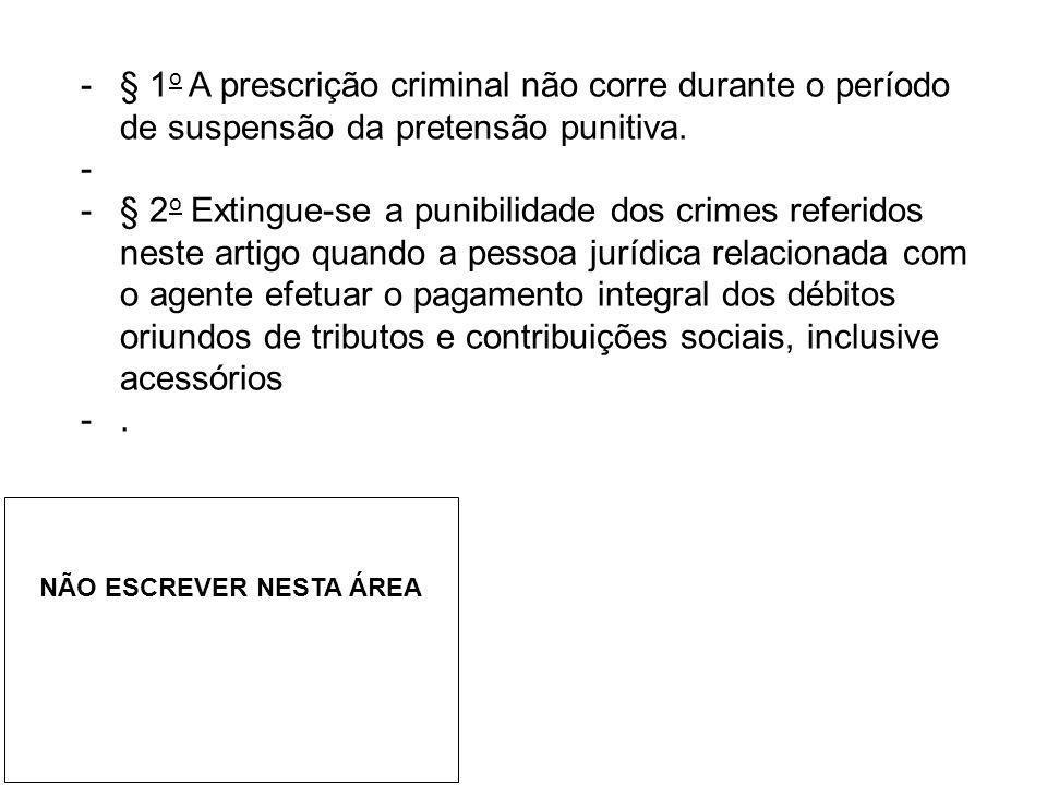 -§ 1 o A prescrição criminal não corre durante o período de suspensão da pretensão punitiva. - -§ 2 o Extingue-se a punibilidade dos crimes referidos