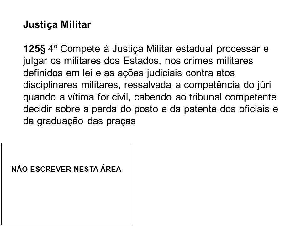 Justiça Militar 125§ 4º Compete à Justiça Militar estadual processar e julgar os militares dos Estados, nos crimes militares definidos em lei e as açõ