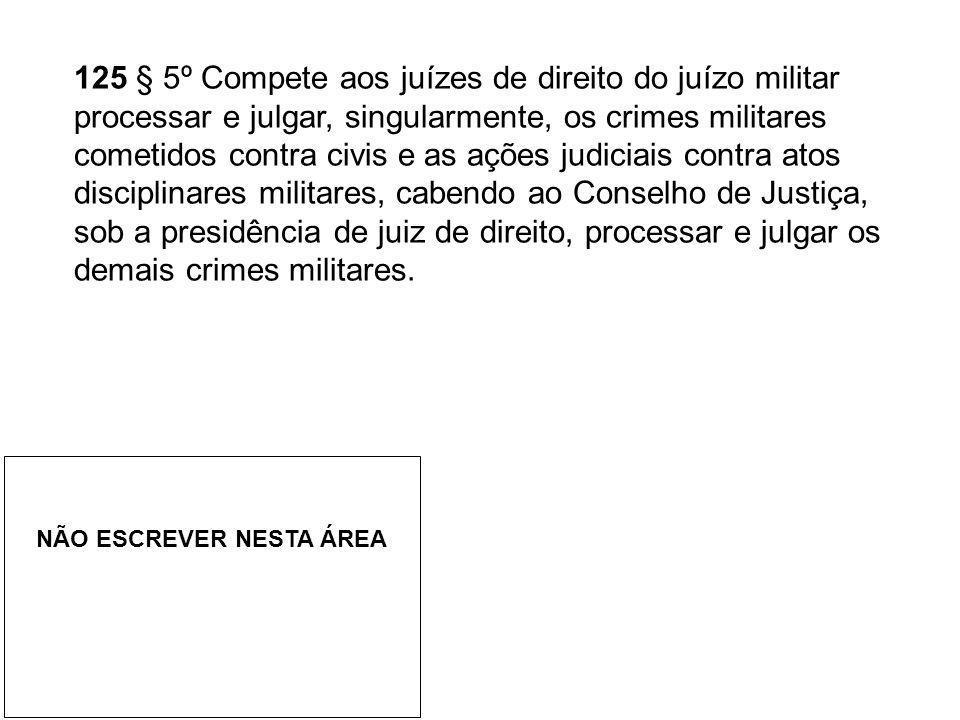 125 § 5º Compete aos juízes de direito do juízo militar processar e julgar, singularmente, os crimes militares cometidos contra civis e as ações judic