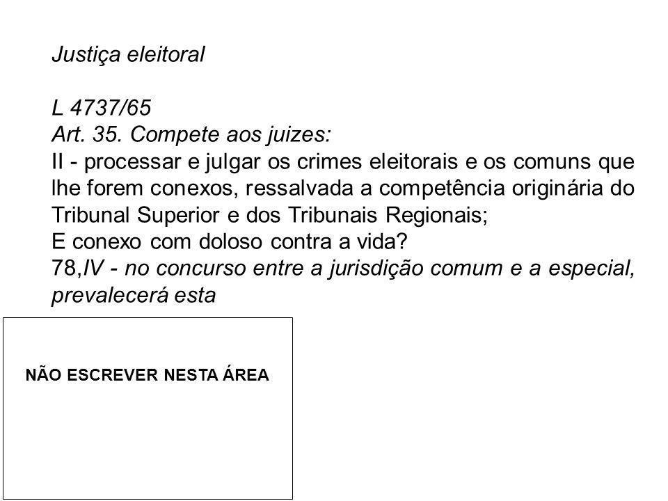Justiça eleitoral L 4737/65 Art. 35. Compete aos juizes: II - processar e julgar os crimes eleitorais e os comuns que lhe forem conexos, ressalvada a