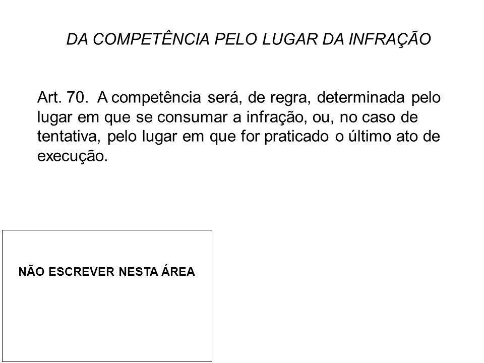 DA COMPETÊNCIA PELO LUGAR DA INFRAÇÃO Art. 70. A competência será, de regra, determinada pelo lugar em que se consumar a infração, ou, no caso de tent