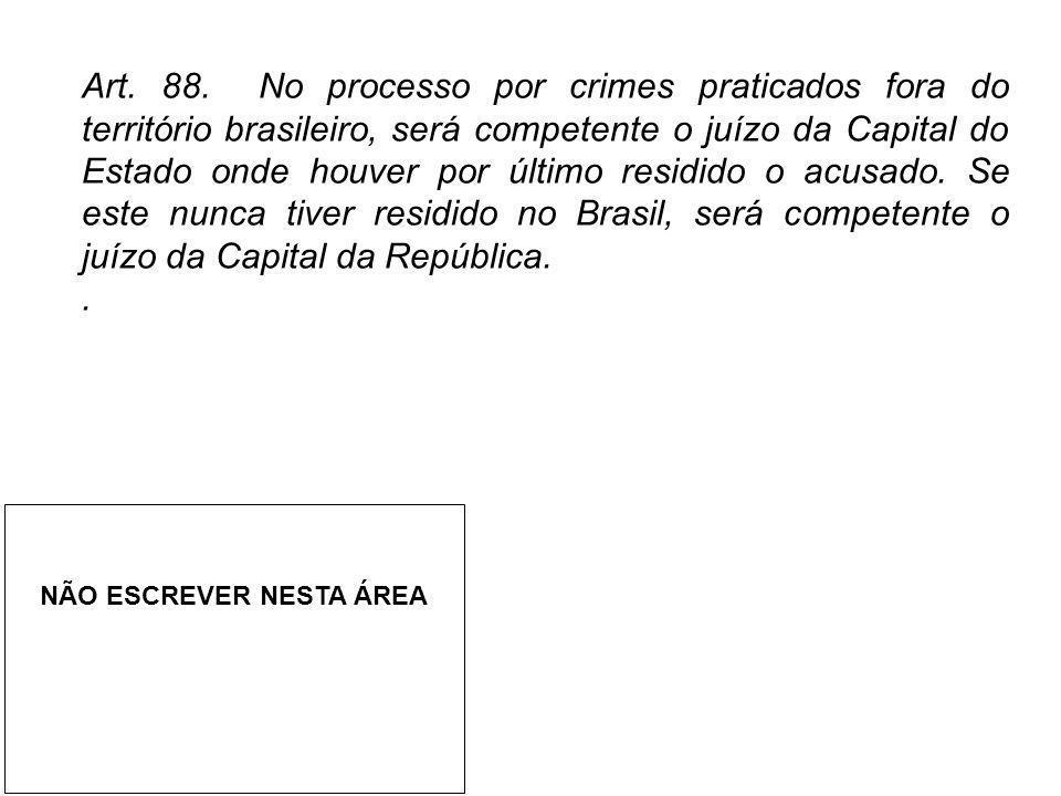 Art. 88. No processo por crimes praticados fora do território brasileiro, será competente o juízo da Capital do Estado onde houver por último residido