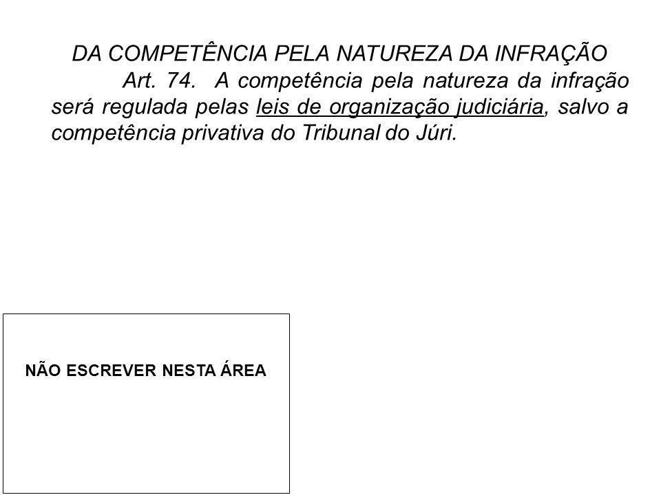 DA COMPETÊNCIA PELA NATUREZA DA INFRAÇÃO Art. 74. A competência pela natureza da infração será regulada pelas leis de organização judiciária, salvo a