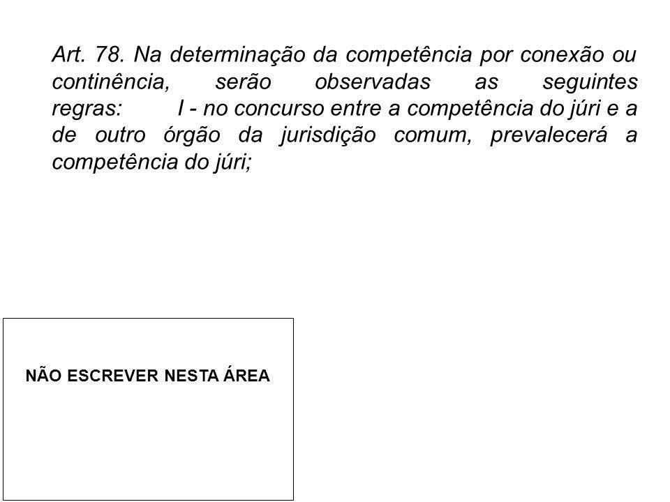 Art. 78. Na determinação da competência por conexão ou continência, serão observadas as seguintes regras: I - no concurso entre a competência do júri