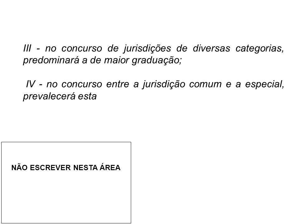 III - no concurso de jurisdições de diversas categorias, predominará a de maior graduação; IV - no concurso entre a jurisdição comum e a especial, pre