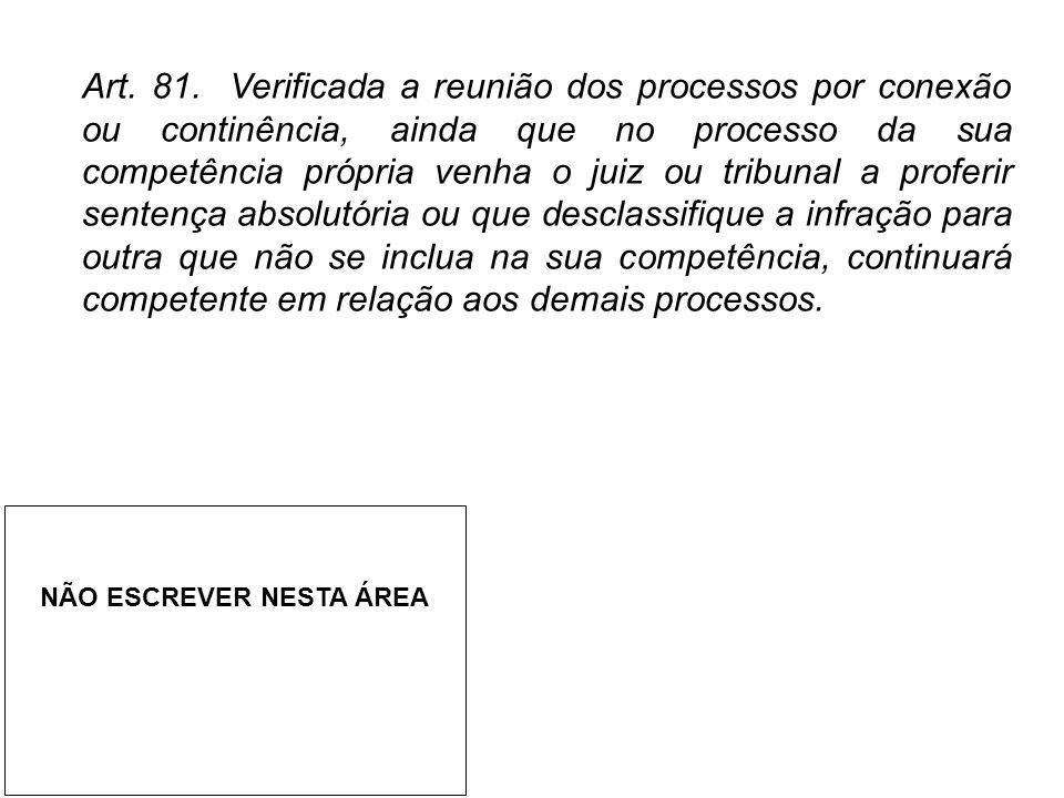 Art. 81. Verificada a reunião dos processos por conexão ou continência, ainda que no processo da sua competência própria venha o juiz ou tribunal a pr