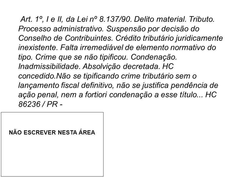 Art. 1º, I e II, da Lei nº 8.137/90. Delito material. Tributo. Processo administrativo. Suspensão por decisão do Conselho de Contribuintes. Crédito tr
