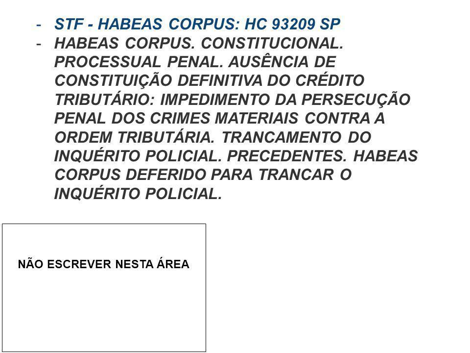 -STF - HABEAS CORPUS: HC 93209 SP -HABEAS CORPUS. CONSTITUCIONAL. PROCESSUAL PENAL. AUSÊNCIA DE CONSTITUIÇÃO DEFINITIVA DO CRÉDITO TRIBUTÁRIO: IMPEDIM