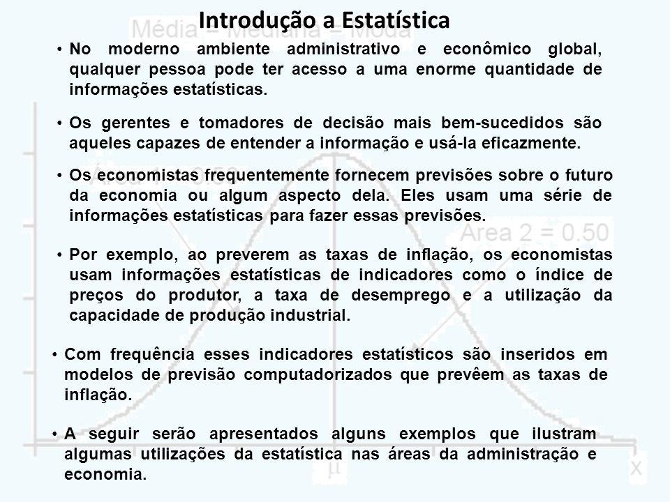 Introdução a Estatística No moderno ambiente administrativo e econômico global, qualquer pessoa pode ter acesso a uma enorme quantidade de informações
