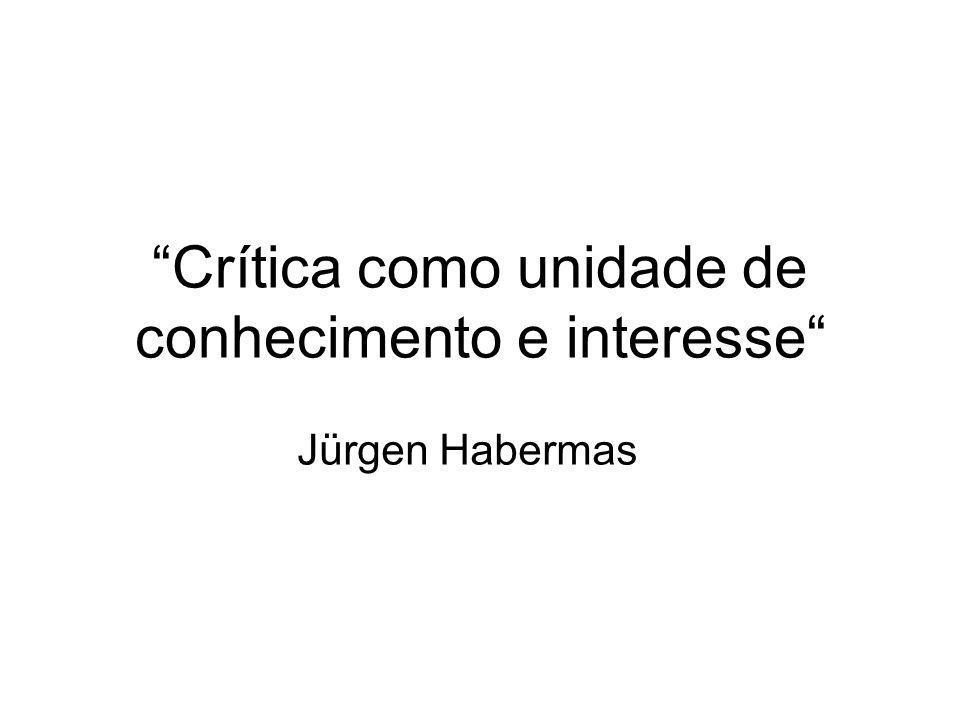 Crítica como unidade de conhecimento e interesse Jürgen Habermas