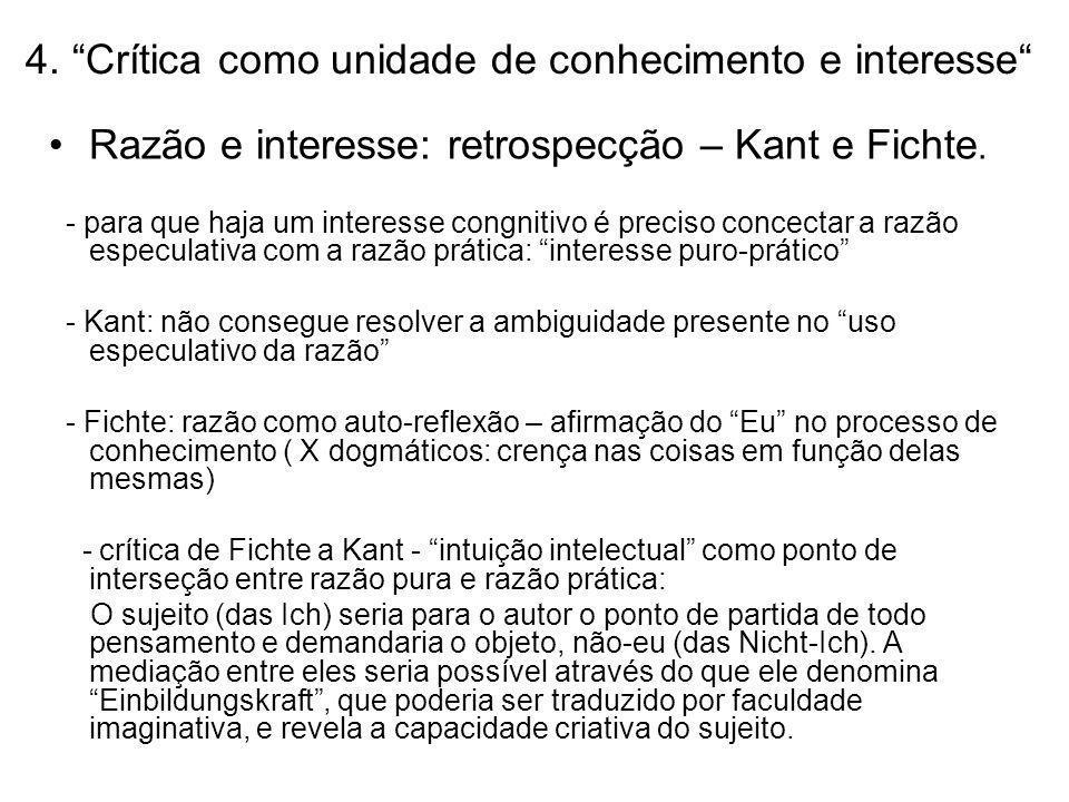 4. Crítica como unidade de conhecimento e interesse Razão e interesse: retrospecção – Kant e Fichte. - para que haja um interesse congnitivo é preciso