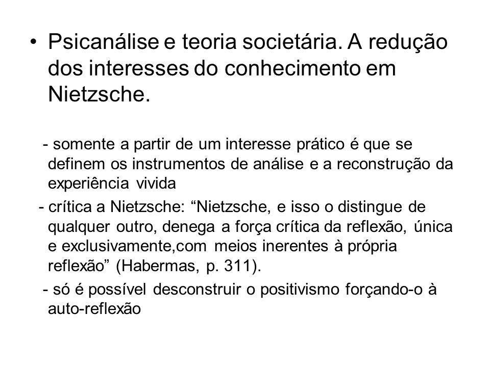 Psicanálise e teoria societária. A redução dos interesses do conhecimento em Nietzsche. - somente a partir de um interesse prático é que se definem os
