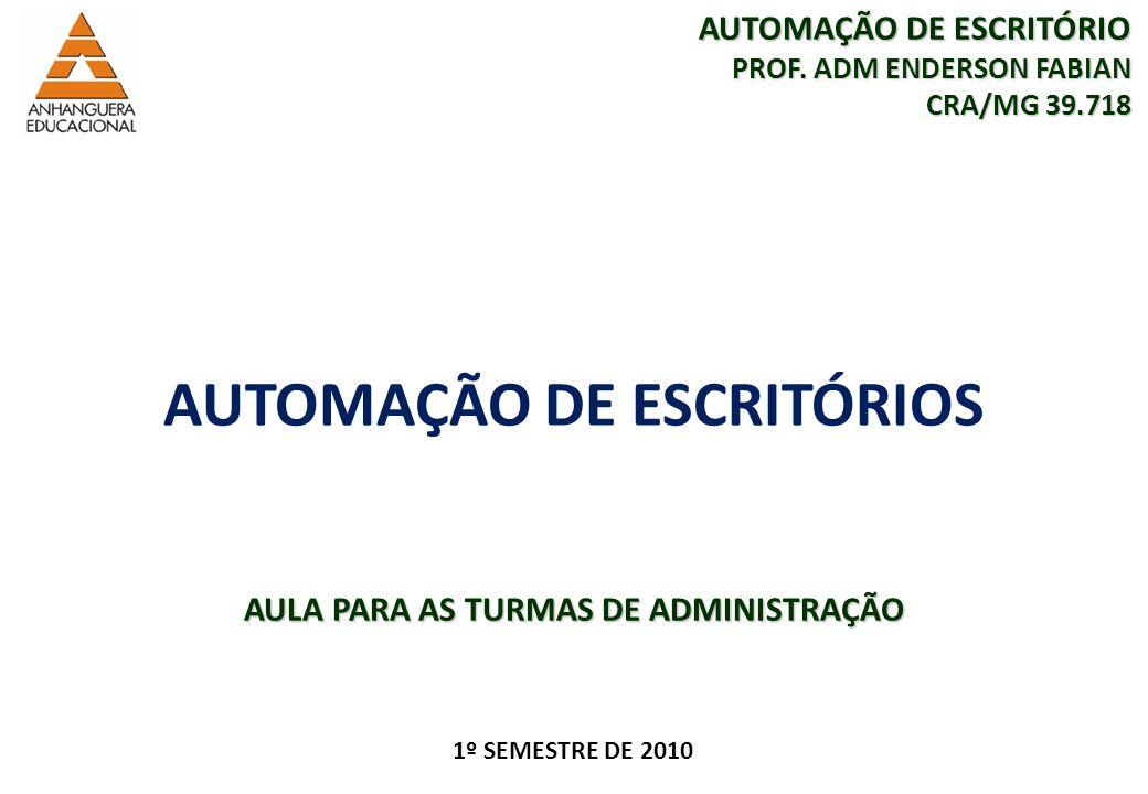 1 FACULDADE FABRAI ANHANGUERA – 2009 AUTOMAÇÃO DE ESCRITÓRIOS 1º SEMESTRE DE 2010 AULA PARA AS TURMAS DE ADMINISTRAÇÃO AUTOMAÇÃO DE ESCRITÓRIO PROF.