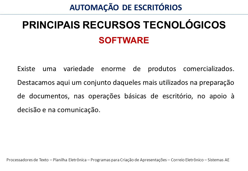 43 FACULDADE FABRAI ANHANGUERA – 2009 AUTOMAÇÃO DE ESCRITÓRIOS PRINCIPAIS RECURSOS TECNOLÓGICOS Existe uma variedade enorme de produtos comercializados.