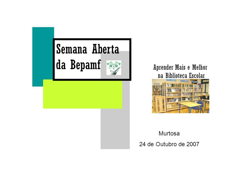 Semana Aberta da Bepamf Aprender Mais e Melhor na Biblioteca Escolar Murtosa 24 de Outubro de 2007