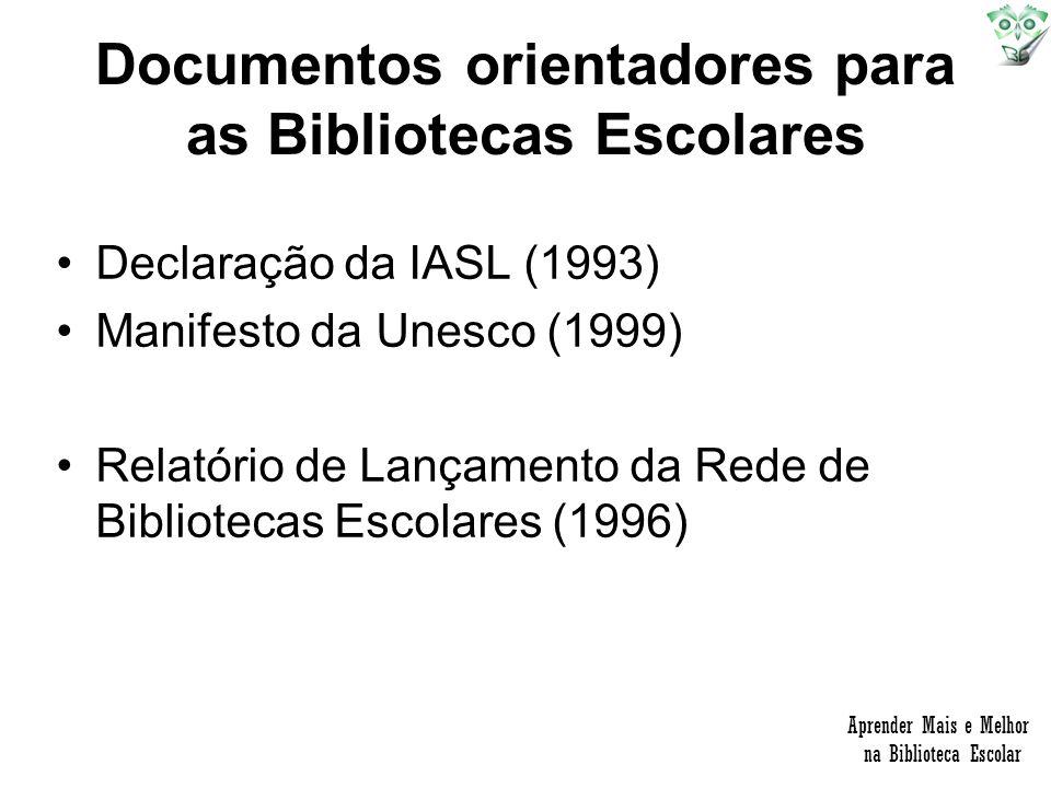 Documentos orientadores para as Bibliotecas Escolares Declaração da IASL (1993) Manifesto da Unesco (1999) Relatório de Lançamento da Rede de Bibliote