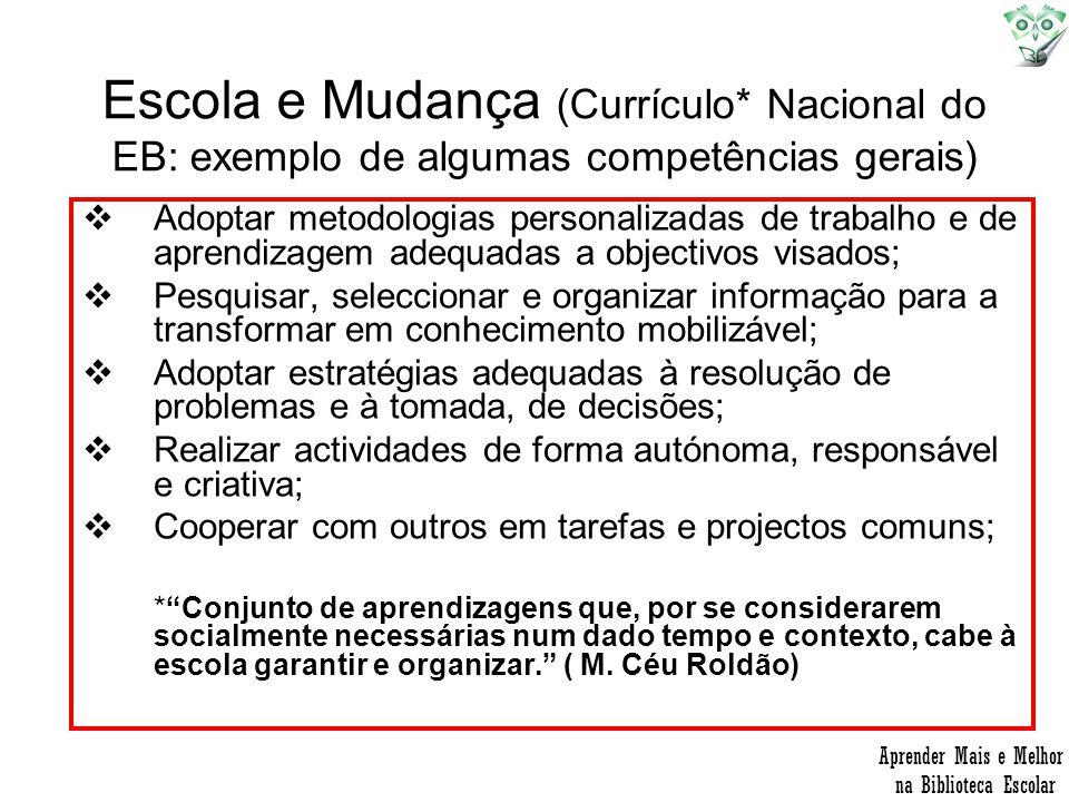 Escola e Mudança (Currículo* Nacional do EB: exemplo de algumas competências gerais) Adoptar metodologias personalizadas de trabalho e de aprendizagem