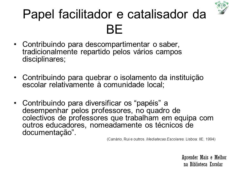 Papel facilitador e catalisador da BE Contribuindo para descompartimentar o saber, tradicionalmente repartido pelos vários campos disciplinares; Contr