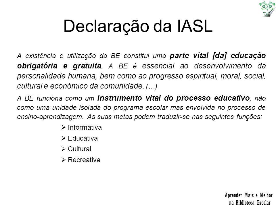 Declaração da IASL A existência e utilização da BE constitui uma parte vital [da] educação obrigatória e gratuita. A BE é essencial ao desenvolvimento