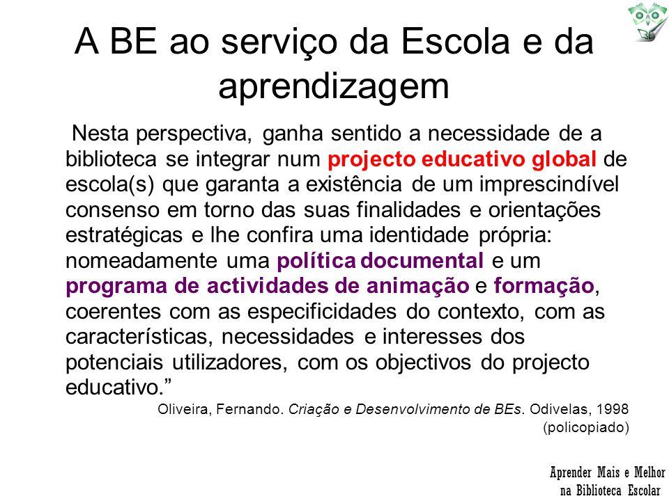 A BE ao serviço da Escola e da aprendizagem Nesta perspectiva, ganha sentido a necessidade de a biblioteca se integrar num projecto educativo global d