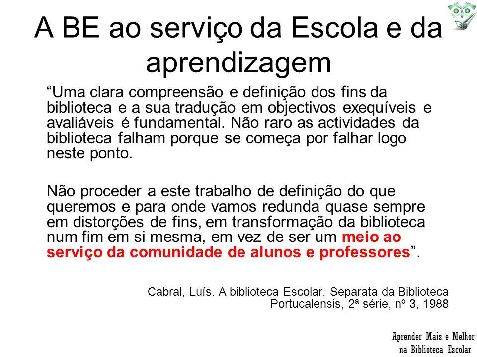 A BE ao serviço da Escola e da aprendizagem Uma clara compreensão e definição dos fins da biblioteca e a sua tradução em objectivos exequíveis e avali