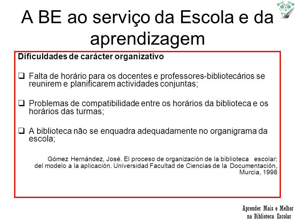 A BE ao serviço da Escola e da aprendizagem Dificuldades de carácter organizativo Falta de horário para os docentes e professores-bibliotecários se re