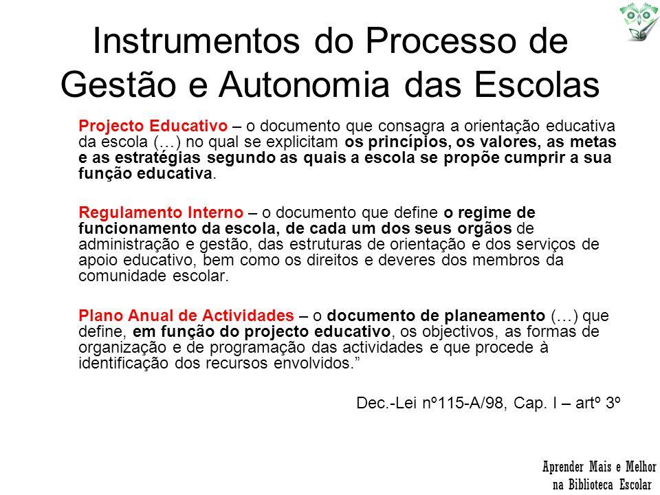 Instrumentos do Processo de Gestão e Autonomia das Escolas Projecto Educativo – o documento que consagra a orientação educativa da escola (…) no qual