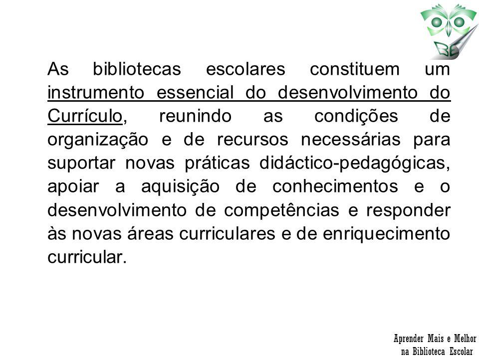 As bibliotecas escolares constituem um instrumento essencial do desenvolvimento do Currículo, reunindo as condições de organização e de recursos neces