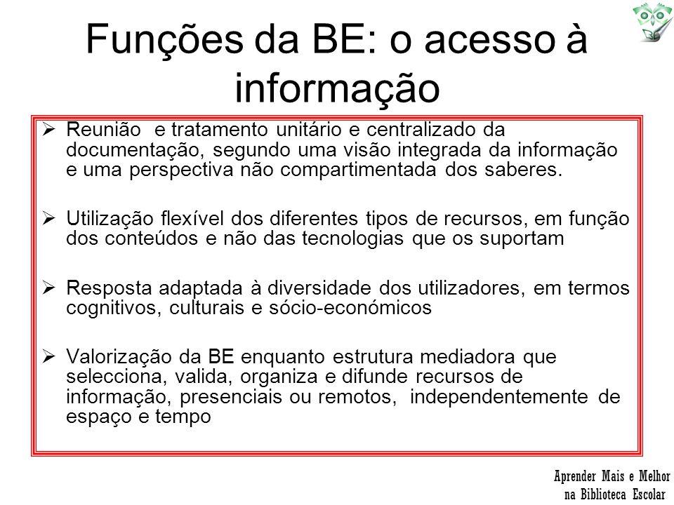 Funções da BE: o acesso à informação Reunião e tratamento unitário e centralizado da documentação, segundo uma visão integrada da informação e uma per