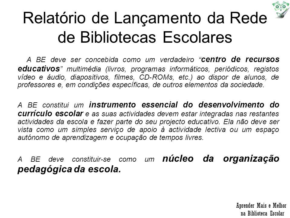 Relatório de Lançamento da Rede de Bibliotecas Escolares A BE deve ser concebida como um verdadeiro centro de recursos educativos multimédia (livros,