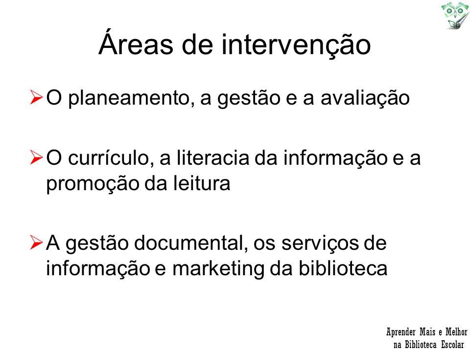 Áreas de intervenção O planeamento, a gestão e a avaliação O currículo, a literacia da informação e a promoção da leitura A gestão documental, os serv