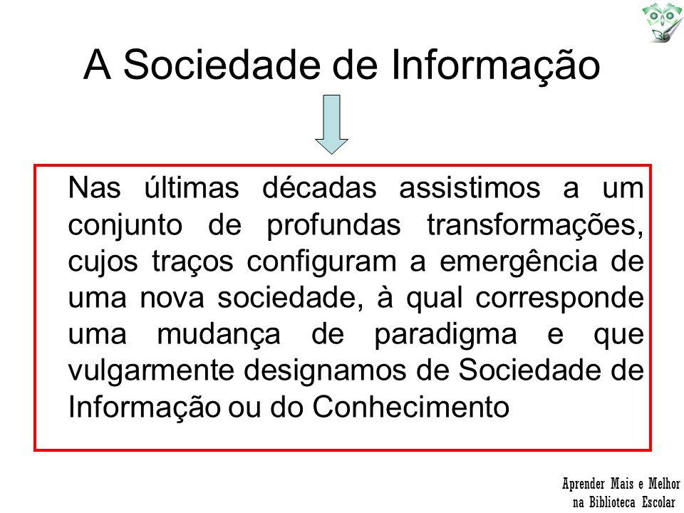A Sociedade de Informação Nas últimas décadas assistimos a um conjunto de profundas transformações, cujos traços configuram a emergência de uma nova s